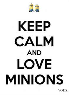 Kochaj Minionki! Minion. Keep calm and love minions. Minionki są urocze. Minionki to znaczy słod ...