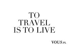 Podróżować znaczy żyć! Lubicie podróżować?