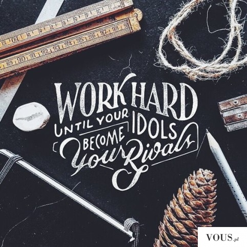 work hard until your idols become your rivals – motywacyjny plakat, piękna typografia
