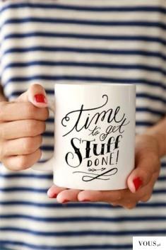 time to get stuff done – kubek z motywującym napisem, na dobry początek dnia