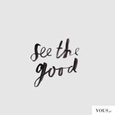 see the good – cytaty na białym tle