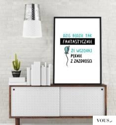 Plakat z sentencją może okazać się świetnym pomysłem na prezent lub idealną ozdoba w pokoju dzie ...