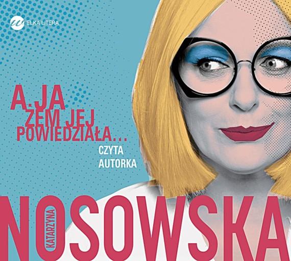 A ja żem jej powiedziała – Katarzyna Nosowska | Audiobook w MP3 – Woblink.com
