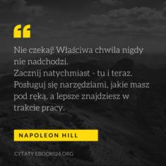 ✩ Napoleon Hill cytat o czekaniu, idealnej porze i realizacji ✩   Cytaty motywacyjne