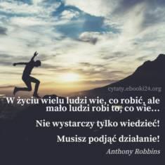 ✩ Anthony Robbins cytat o wiedzy i podejmowaniu działań ✩   Cytaty motywacyjne
