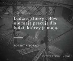 ✩ Robert Kiyosaki cytat o celach i pracy ✩ | Cytaty motywacyjne