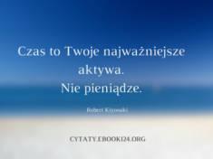 ✩ Robert Kiyosaki cytat o czasie i pieniądzach ✩ | Cytaty motywacyjne
