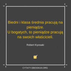 ✩ Robert Kiyosaki cytat o pieniądzach i pracy ✩ | Cytaty motywacyjne