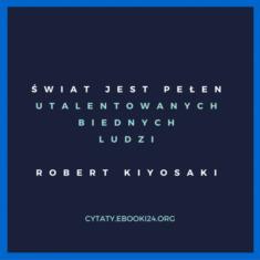 ✩ Robert Kiyosaki cytat o talencie i biedzie ✩ | Cytaty motywacyjne