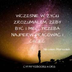 ✩ Nikodem Marszałek cytat o tym co robić a by być i mieć ✩   Cytaty motywacyjne