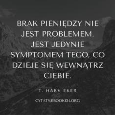 ✩ T. Harv Eker cytat o braku pieniędzy ✩ | Cytaty motywacyjne