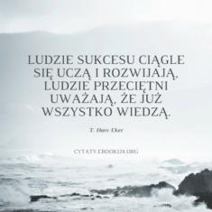 ✩ T. Harv Eker cytat o ludziach sukcesu i nauce ✩ | Cytaty motywacyjne