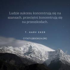 ✩ T. Harv Eker cytat o szansach i przeszkodach ✩ | Cytaty motywacyjne