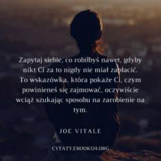 ✩ Joe Vitale cytat o właściwym wyborze pracy ✩ | Cytaty motywacyjne