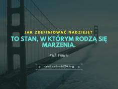 ✩ Nick Vujicic cytat o tym czym jest nadzieja ✩ | Cytaty motywacyjne