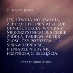 ✩ T. Harv Eker cytat o motywacji do zdobywania pieniędzy ✩ | Cytaty motywacyjne