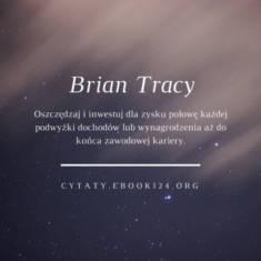 ✩ Brian Tracy cytat o oszczędzaniu i inwestowaniu ✩ | Cytaty motywacyjne