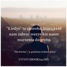✩ Tim Ferriss cytat o odkładaniu rzeczy na później ✩ | Cytaty motywacyjne