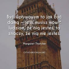 ✩ Margaret Thatcher cytat o byciu wpływowym ✩ | Cytaty motywacyjne