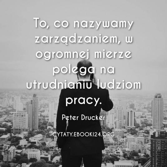 ✩ Peter Drucker cytat o zarządzaniu ✩   Cytaty motywacyjne