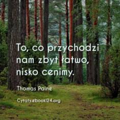 ✩ Thomas Paine cytat o tym co przychodzi zbyt łatwo ✩ | Cytaty motywacyjne