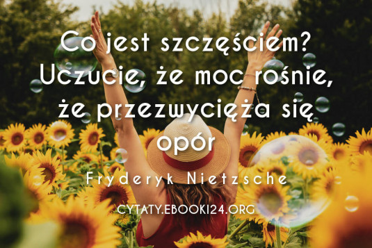 ✩ Fryderyk Nietzsche cytat o tym, czym jest szczęście ✩ | Cytaty motywacyjne