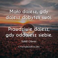 ✩ Kahlil Gibran cytat o prawdziwym dawaniu ✩ | Cytaty motywacyjne