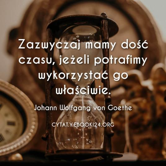 ✩ Johann Wolfgang von Goethe cytat o właściwym wykorzystaniu czasu ✩ | Cytaty motywacyjne