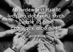 ✩ Oscar Wilde cytat o dzieleniu ludzi na dobrych i złych ✩ | Cytaty motywacyjne