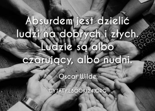 ✩ Oscar Wilde cytat o dzieleniu ludzi na dobrych i złych ✩   Cytaty motywacyjne