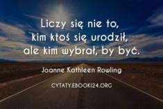 ✩ Joanne Kathleen Rowling cytat o tym co się liczy w życiu ✩ | Cytaty motywacyjne