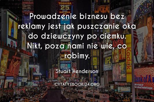 ✩ Stuart Henderson cytat o biznesie i reklamie ✩   Cytaty motywacyjne