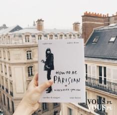 """Książka: How to be Parisian, polska wersja """"Bądź paryżanką, gdziekolwiek jesteś""""  ..."""