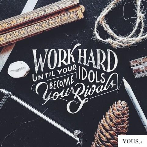 work hard until your idols become your rivals – motywacyjny plakat, piękna typografia