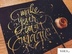 make your own magic – złote litery, złota farba, piękna typografia
