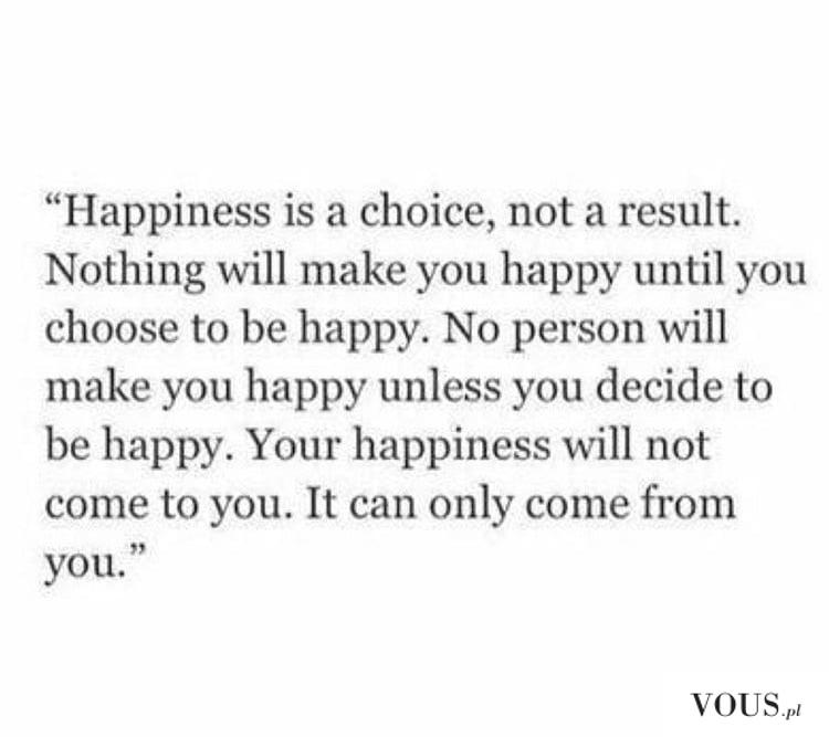 Szczęście to wybór,nie rezultat.
