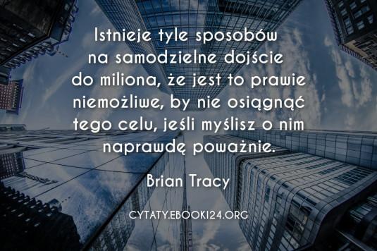 ✩ Brian Tracy cytat o samodzielnym dochodzeniu do miliona ✩ | Cytaty motywacyjne
